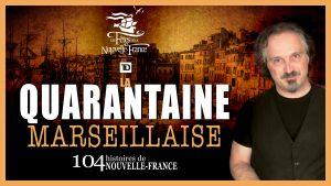 La Quarantaine Marseillaise - 104 histoires de Nouvelle-France