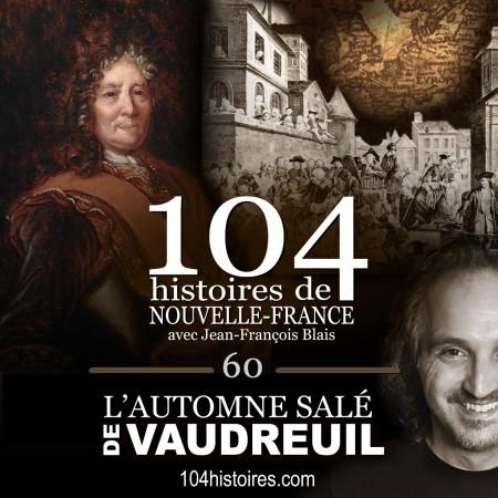104 histoires de Nouvelle-France - épisode 60 - L'automne salé de Vaudreuil
