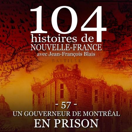 104 histoires de Nouvelle-France - 57 - Un gouverneur de Montréal en prison